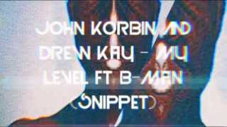 JOHN KORBIN & DREW KAY - MY LEVEL FT B-MAN (SNIPPET)
