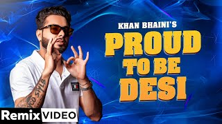 Proud To Be Desi (Remix)| Khan Bhaini ft Fateh | Syco Style | Dirty Dutch | Latest Punjabi Song 2021