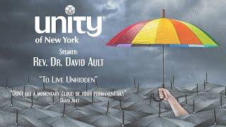 """To Live Unhidden"" Rev. Dr. David Ault"