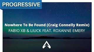 Fabio XB & Liuck feat. Roxanne Emery - Nowhere To Be Found (Craig Connelly Remix)