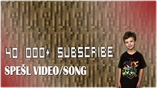 40 000+ SUBSCRIBE [SPEŠL VIDEO/SONG]