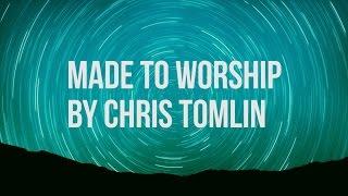Made to Worship - Chris Tomlin