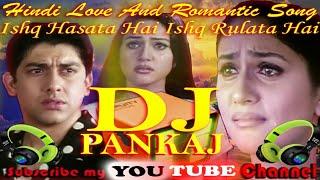 इश्क हसाता है, Ishq Hasata hai Ishq Rulata hai, by DJ Pankaj, DehatiMixingPoint,