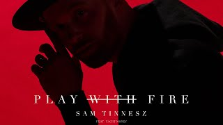 Sam Tinnesz   Play With Fire Feat. Yacht Money [Official Audio]