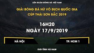 Trực tiếp | Hà Nội - TP. HCM 1 | Giải bóng đá Nữ VĐQG – Cúp Thái Sơn Bắc 2019 | VFF Channel