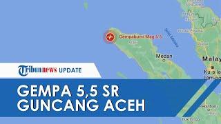 Gempa M 5,5 Guncang Aceh Besar Dirasakan Hingga Lhokseumawe, Tidak Berpotensi Tsunami