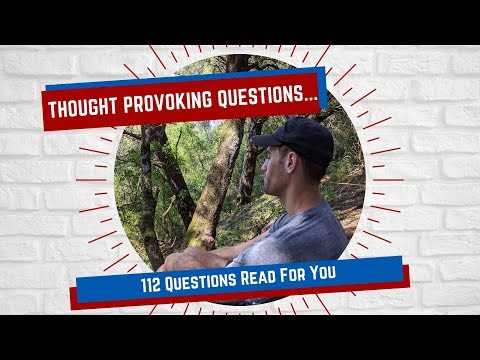 Thought Provoking Questions: 112 Questions Read For You