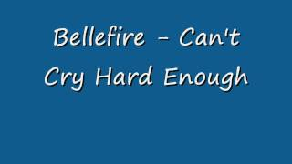 Bellefire Can't Cry Hard Enough