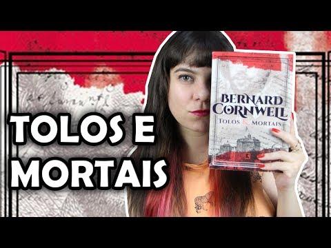 Tolos e Mortais - Bernard Cornwell [RESENHA]