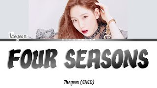 TAEYEON (태연) - Four Seasons (사계) Color Coded Lyrics/가사 [Han|Rom|Eng]