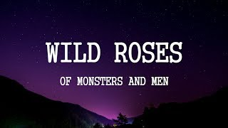 Of Monsters And Men   Wild Roses (Lyrics)