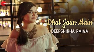 Dhal Jaun Main Reprise  Deepshikha Raina