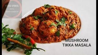 Mushroom Tikka Masala  Restaurant Style Recipe