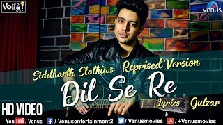 Dil Se Re - Reprised Version | Siddharth Slathia | Latest Bollywood Romantic Songs 2018