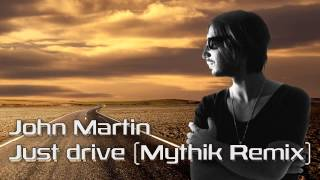 John Martin - Just Drive (Mythik Remix)