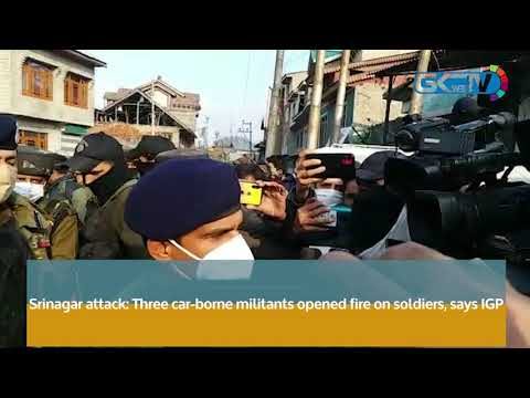 Srinagar attack: Three car-borne militants opened fire on soldiers, says IGP