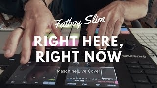 Fatboy Slim   Right Here Right Now (Uneven Pattern Maschine Live Cover)