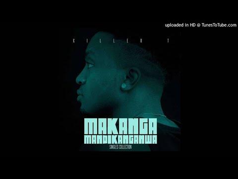 BRAND NEW KILLER TEE - MAKANGE MANDIKANGANWA (SINGLES MIXTAPE 2018)