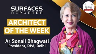 SR ARCHITECT OF THE WEEK | Sonali Bhagwati, President, DPA, Delhi | SURFACES REPORTER