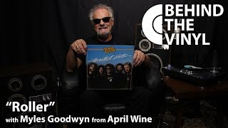 "Behind The Vinyl: ""Roller"" with Myles Goodwyn from April Wine"