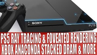 PS5 Ray Tracing In Hardware ? Eye Tracking For AI & Rendering | Xbox Stacked DRAM & More