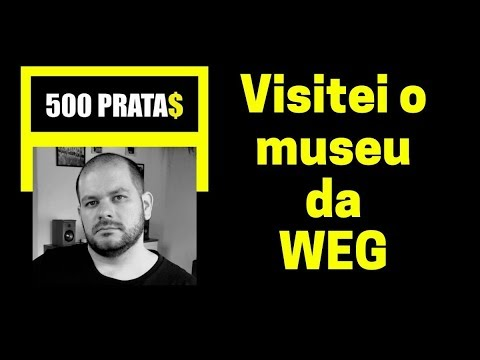 Visitei o museu da WEG (WEGE3)