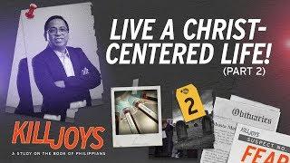 Live A Christ-Centered Life (PART 2) - Bong Saquing - KillJoys