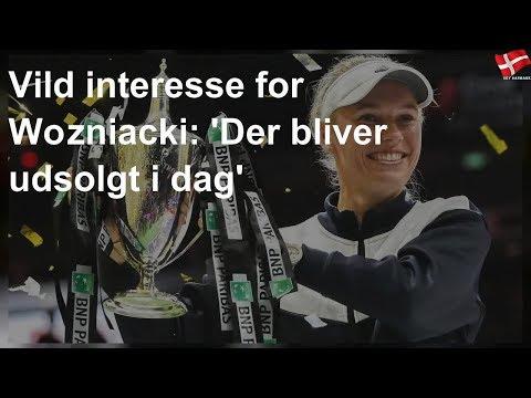 Vild interesse for Wozniacki: 'Der bliver udsolgt i dag'