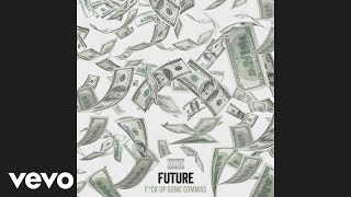 Future - F*ck Up Some Commas (Official Audio)