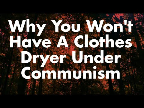 Why You Won't Have A Clothes Dryer Under Communism