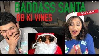 BB KI VINES  BADASS SANTA PART 2 REACTION  By RajDeep