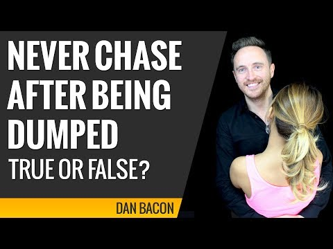 Never Chase After Being Dumped. True or False?