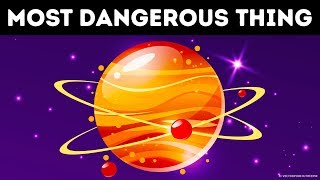 The Most Dangerous Thing in the Whole Universe