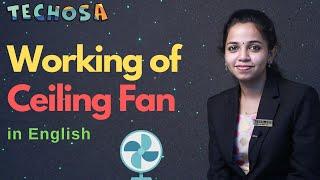 Working of Fan | How does a Fan work | Ceiling Fan Explained | English | Techosa