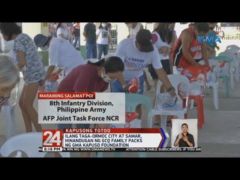[GMA]  24 Oras: Ilang taga-Ormoc City at Samar, hinandugan ng GCQ family packs ng GMA Kapuso Foundation