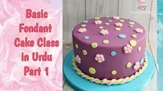Basic Fondant Cake Class PART 1 In Urdu - Baking With Amna