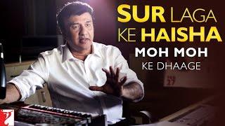 Sur Laga Ke Haisha - Story Behind Moh Moh Ke Dhaage Song - Dum Laga Ke Haisha