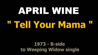 APRIL WINE - TELL YOUR MAMA - RARE TRACK - 1973