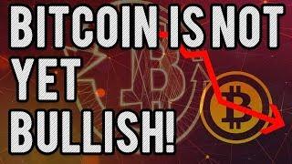 Bitcoin Is Not Yet Bullish!!! Don
