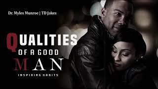 Qualities of a Good man - Dr. myles Munroe    Bishop TD Jakes