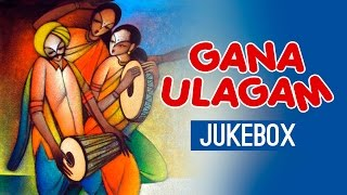 Gana Ulagam - Vol 1 Jukebox || Palani, Anthony, Nithya || Tamil Songs