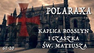 Polaraxa 67-20: Kaplica Rosslyn i czaszka św. Mateusza