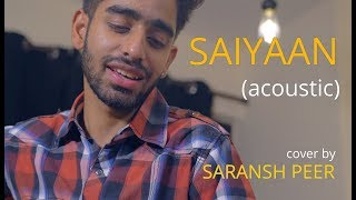 Saiyyan (acoustic) | cover by Saransh Peer | Sing Dil Se Unplugged | Kailash Kher