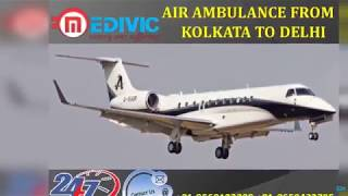 Avail Reliable and Low Price Air Ambulance from Kolkata to Delhi by Medivic