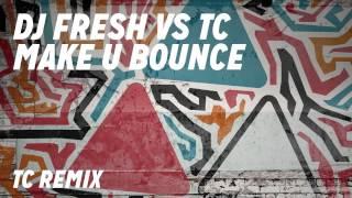 DJ Fresh VS TC ft. Little Nikki - Make U Bounce [TC Remix]