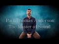 Paul Thomas Anderson The Master of Sound