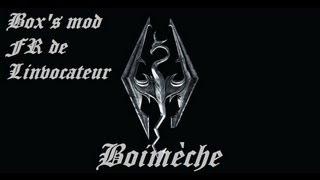 Box's mod Fr de Linvocateur: Skyrim {Boimèche}