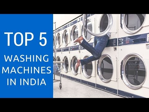 Top 5 Washing Machines In India, May 2018