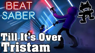 Beat Saber - Till It's Over - Tristam [Monstercat Release] (Custom Song) | FC