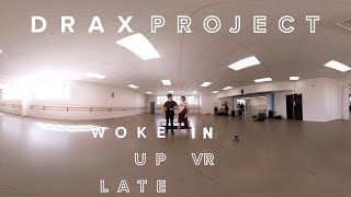 Drax Project  - Woke Up Late in VR